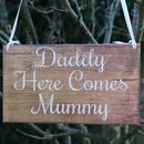 Daddy Here Comes Mummy Handmade Wooden Wedding Sign