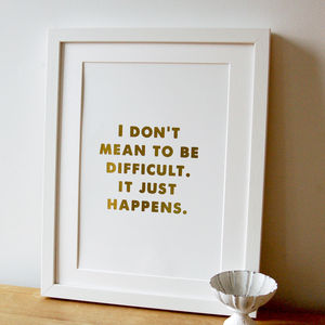 'I Don't Mean To Be Difficult' Foil Print