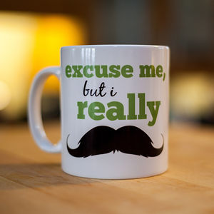 'Excuse Me, But I Really Moustache' Mug - tableware