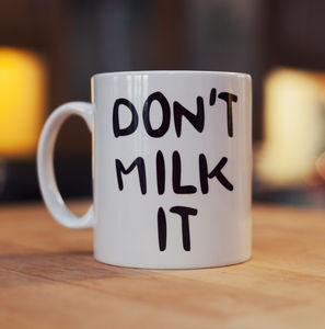 'Don't Milk It' Mug