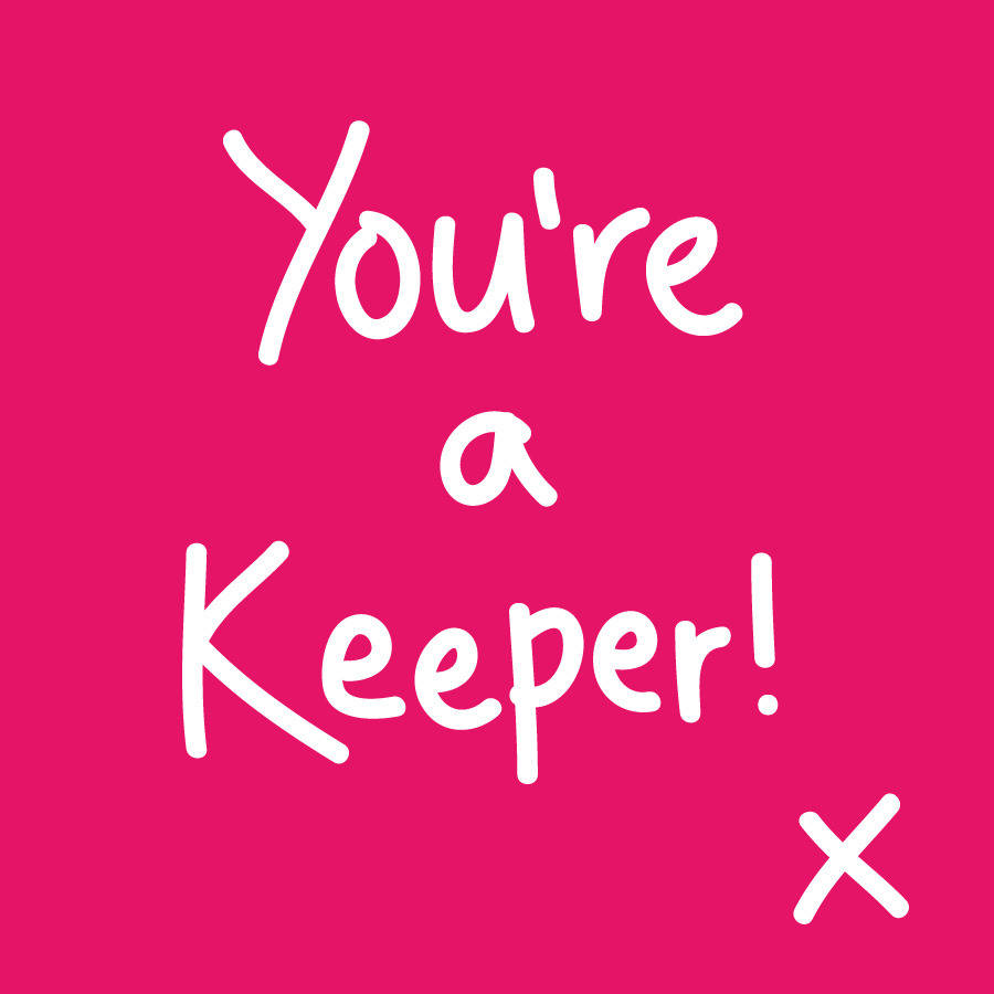 you are a keeper