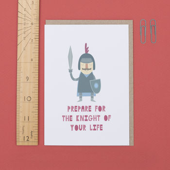 'Prepare For The Knight Of Your Life' Card
