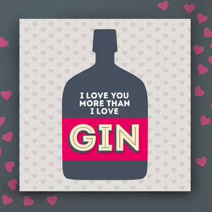 I Love You More Than Gin Card - valentine's cards