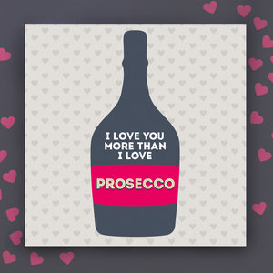 I Love You More Than Prosecco Anniversary Card - wedding, engagement & anniversary cards