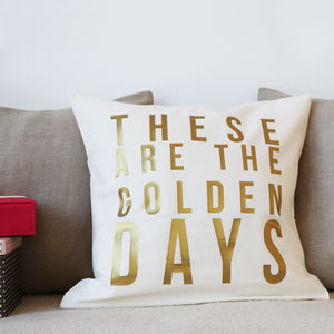 'These Are The Golden Days' Cushion - bedroom