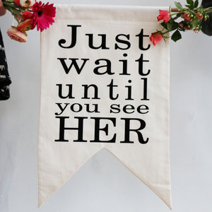 'Wait Until You See Her' Banner - outdoor decorations