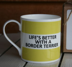 'Life's Better With A Border Terrier' China Mug
