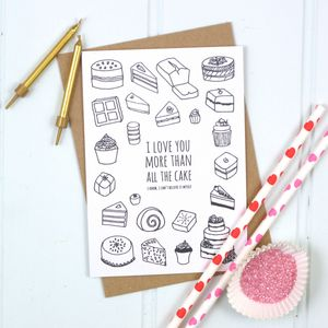 'I Love You More Than All The Cake' Card - anniversary cards