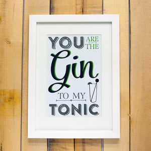 'You Are The Gin To My Tonic' Print