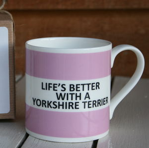'Life's Better With A Yorkshire Terrier' Bone China Mug