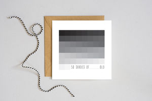 '50 Shades Of…Old' Humorous Birthday Card