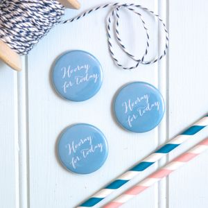 'Hooray For Today' Badges - wedding favours