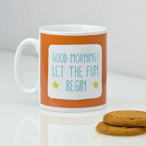 Good Morning Let The Fun Begin Mug - kitchen