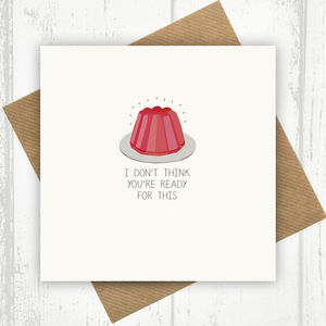 Funny Card I Don't Think You're Ready For This Jelly - shop by category