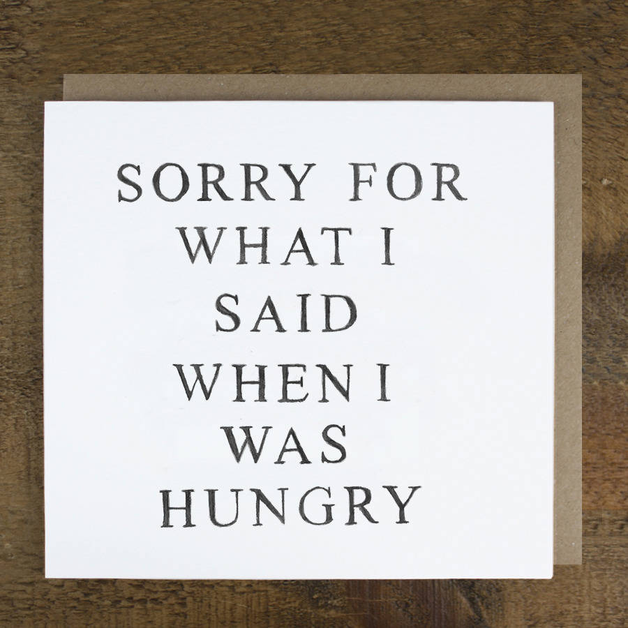 'Sorry For What I Said When I Was Hungry' Card