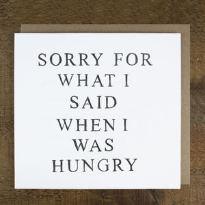 'Sorry For What I Said When I Was Hungry' Card - sympathy & sorry cards