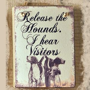 'Release The Hounds. I Hear Visitors' Sign - hanging decorations