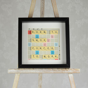 'Forced To Work Born To Shop' Scrabble Art