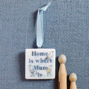 'Home Is Where Mum Is' Blue Hanging Decoration