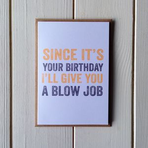 Since It's Your Birthday I'll Give You A Bj - cards