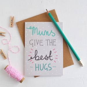 Mums Give The Best Hugs Mothers Day Card
