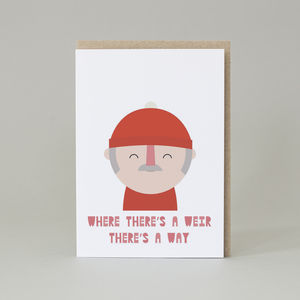 'Where There's A Weir Their's A Way' Card