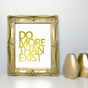 'Do More Than Exist' Metallic Foil Print