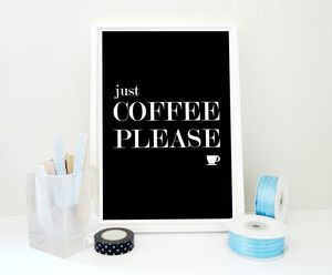 Just Coffee Please Coffee Kitchen Art Print - food & drink prints