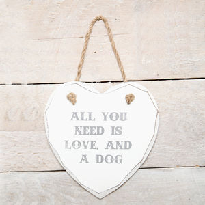 All You Need Is Love And A Dog Hanging Sign
