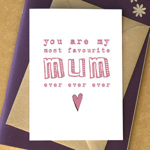 'You Are My Most Favourite Mum Ever Ever Ever' Card