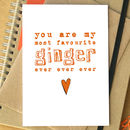 'You Are My Most Favourite Ginger Ever Ever Ever' Card