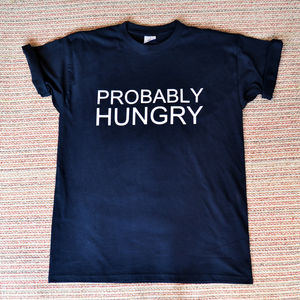 Probably Hungry T Shirt - men's fashion