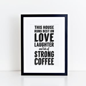 'This House Runs On…Strong Coffee' Print