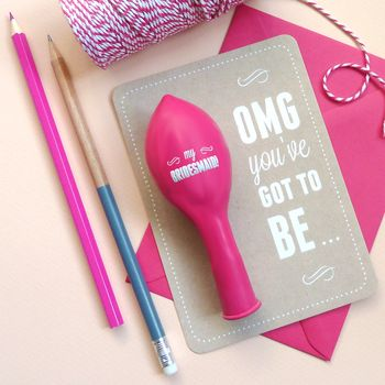 'OMG You've Got To Be' Bridesmaid Card