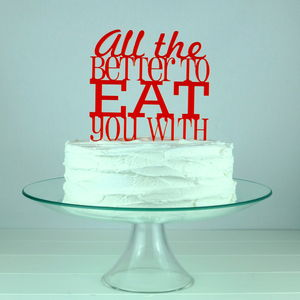 'All The Better To Eat You With' Cake Topper