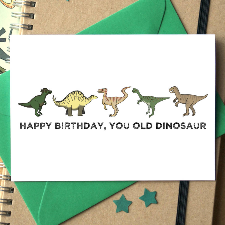 Happy Birthday You Old Dinosaur Funny Card By Becka Griffin