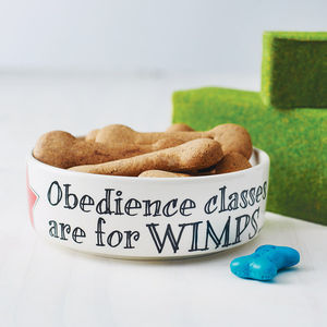'Obedience Classes Are For Wimps' Dog Bowl - top for dogs