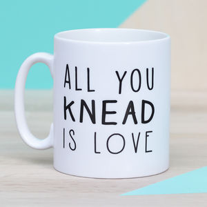 'All You Knead Is Love' Ceramic Mug - gifts for bakers