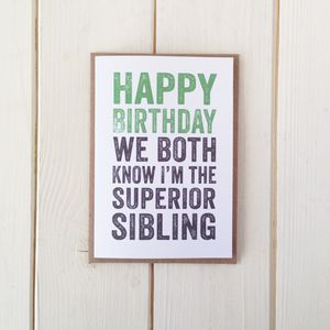 Happy Birthday We Both Know I'm The Superior Sibling