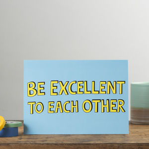 'Be Excellent To Each Other' Card - engagement cards