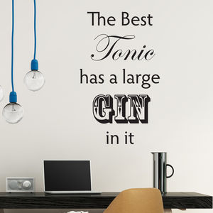 'The Best Tonic Has A Large Gin In It' Wall Quote - home decorating