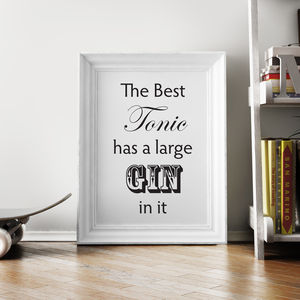 'The Best Tonic Has A Large Gin In It' Print