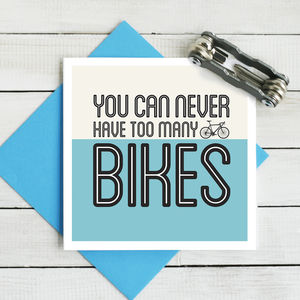 You Can Never Have Too Many Bikes Card