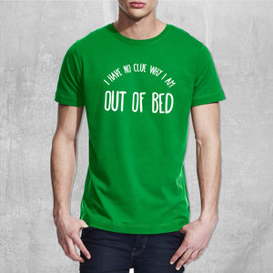 'I Have No Clue Why I Am Out Of Bed' Mens T Shirt - for teenagers