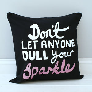 Don't Let Anyone Dull Your Sparkle Cushion - gifts for her