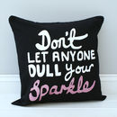 Don't Let Anyone Dull Your Sparkle Cushion