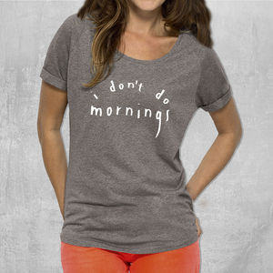 'I Don't Do Morning's' Womans Cotton T Shirt - off to university