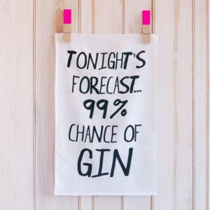 'Tonight's Forecast 99% Chance Of Gin' Tea Towel - gifts for friends