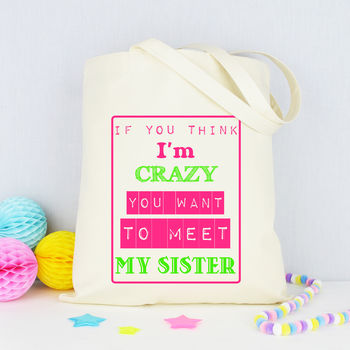 If You Think I'm Crazy Meet My Sister Tote Bag
