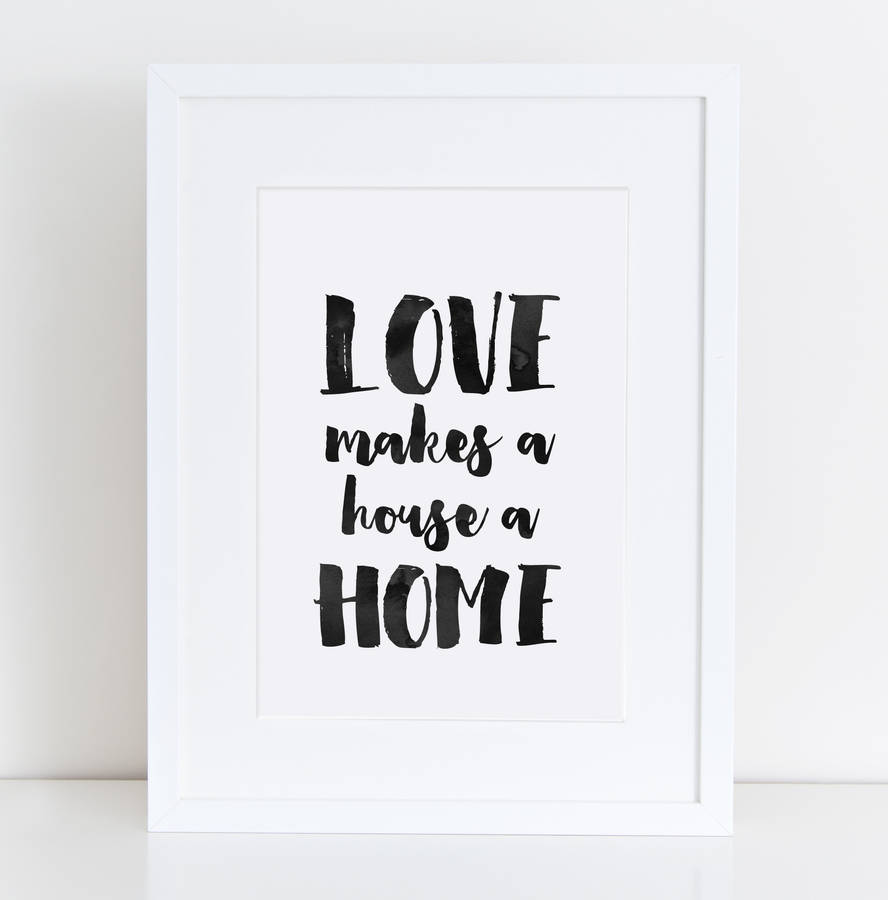 Love Makes A House Home Print